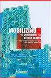 Mobilizing the Community for Better Health : What the Rest of America Can Learn from Northern Manhattan, , 0231151675
