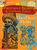 Photoshop Brushes and Creative Tools: Day of the Dead Motifs, Alan Weller, 0486991679