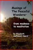 Musings of the Peaceful Wanderer, Elizabeth Heard, 149730167X