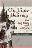 On Time Delivery : The Dog Team Mail Carriers, Schneider, William S., 1602231672