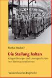 Die Stellung halten : Kriegserfahrungen und Lebensgeschichten von Wehrmachthelferinnen, Maubach, Franka, 352536167X