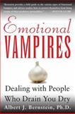 Emotional Vampires : Dealing with People Who Drain You Dry, Bernstein, Albert J., 0071381678
