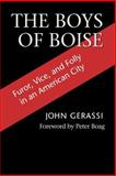 The Boys of Boise : Furror, Vice, and Folly in an American City, Gerassi, John and Boag, Peter, 0295981679