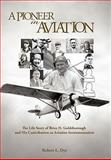 A Pioneer in Aviation, Robert Dye, 1462021670