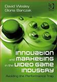 Innovation and Marketing in the Video Game Industry : Avoiding the Performance Trap, Wesley, David and Barczak, Gloria, 0566091674