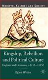 Kingship, Rebellion and Political Culture : England and Germany, C. 1215-C. 1250, Weiler, Bjorn K. U. and Weiler, Bjorn, 1403911673