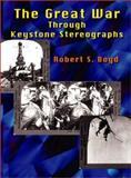 The Great War Through Keystone Stereographs, Robert S. Boyd, 1553951670