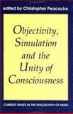 Objectivity, Simulation and the Unity of Consciousness : Current Issues in the Philosophy of Mind, , 0197261671