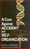 A Case Against Accident and Self-Organization, Dean L. Overman, 0742511677