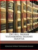 Det Kgl Norske Videnskabers Selskabs Skrifter, Kongelige Norske Videnskabers Selskab, 1145681670