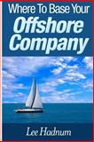 Where to Base Your Offshore Company, Lee Hadnum, 1495221679