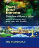 Toward Human Emergence : A Human Resource Philosophy for the Future, Harris, Phil, 1599961679