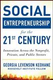 Social Entrepreneurship for the 21st Century : Innovation Across the Nonprofit, Private, and Public Sectors, Keohane, Georgia Levenson, 0071801677