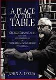 Place at the Table : George Eldon Ladd and the Rehabilitation of Evangelical Scholarship in America, D'Elia, John A., 0195341678