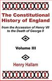 The Constitutional History of England from the Accession of Henry VII to the Death of George II : Volume III, Hallam, Henry, 1410201678
