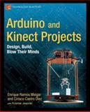Arduino and Kinect Projects : Design, Build, Blow Their Minds, Ramos Melgar, Enrique and Castro Diez, Ciriaco, 1430241675
