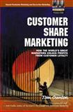 Customer Share Marketing : How the World's Great Marketers Unlock Profits from Customer Loyalty, Osenton, Tom, 0130671673