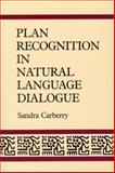 Plan Recognition in Natural Language Dialogue, Carberry, Sandra, 0262031671