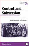 Control and Subversion : Gender Relations in Tajikistan, Harris, Colette, 0745321674
