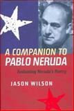 A Companion to Pablo Neruda : Evaluating Neruda's Poetry, Wilson, Jason, 1855661675