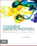 Managing Data in Motion : Data Integration Best Practice Techniques and Technologies, Reeve, April, 0123971675