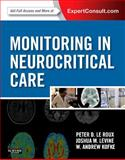Monitoring in Neurocritical Care : Expert Consult: Online and Print, Le Roux, Peter D. and Levine, Joshua, 1437701671