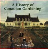 A History of Canadian Gardening, Martin, Carol, 1552781674