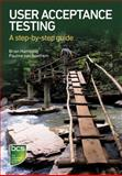 User Acceptance Testing : A Step-By-step Guide, Hambling, Brian and van Goathem, Pauline, 1780171676