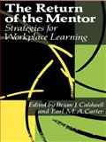 The Return of the Mentor : Strategies for Workplace Learning, Caldwell, Brian J., 0750701676
