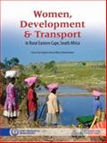 Women, Development and Transport in Rural Eastern Cape, South Africa, Potgieter, Cheryl-Ann and Pillay, Renay, 0796921687