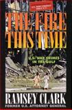 The Fire This Time : U. S. War Crimes in the Gulf, Ramsey Clark, 0965691683