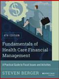 Fundamentals of Health Care Financial Management : A Practical Guide to Fiscal Issues and Activities, 4th Edition, Berger, Steven, 1118801687