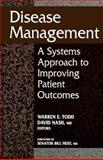 Disease Management : A Systems Approach to Improving Patient Outcomes, Todd, Warren E. and Nash, David, 1556481683