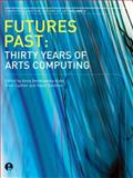 Futures Past : Thirty Years of Arts Computing, , 1841501689