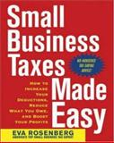 Small Business Taxes Made Easy : How to Increase Your Deductions, Reduce What You Owe, and Boost Your Profits, Rosenberg, Eva, 0071441689