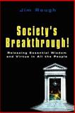 Society's Breakthrough! : Releasing Essential Wisdom and Virtue in All the People, Rough, Jim, 0759691681