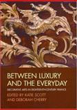 Between Luxury and the Everyday : Decorative Arts in Eighteenth-Century France, , 1405131683