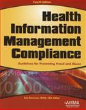 Health Information Management Compliance : Guidelines for Preventing Fraud and Abuse, fourth Edition, Sue Bowman, 1584261684