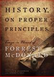 History, on Proper Principles : Essays in Honor of Forrest Mcdonald, , 1935191683