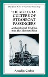The Material Culture of Steamboat Passengers : Archaeological Evidence from the Missouri River, Corbin, Annalies, 0306461684