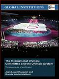 International Olympic Committee and the Olympic System (IOC) : The Governance of World Sport, Chappelet, Jean-Loup, 0415431689