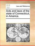 Acts and Laws of the State of Connecticut, in America, See Notes Multiple Contributors, 117026168X