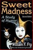 Sweet Madness : A Study of Humor, Fry, William F., 1412811686