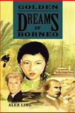 Golden Dreams of Borneo, Alex Ling, 1479791687