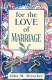 For the Love of Marriage, John M. Drescher, 1561481688