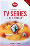 Create Your Own TV Series for the Internet-2nd Edition, Ross Brown, 1615931686