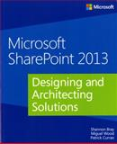 Microsoft® SharePoint 2013 : Designing and Architecting Solutions, Bray, Shannon and Wood, Miguel, 0735671680
