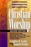 Understanding, Preparing for, and Practicing Christian Worship, Franklin M. Segler and C. Randall Brandley, 0805411682