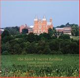 The Saint Vincent Basilica, Latrobe, Pennsylvania : One Hundred Years, Boosel, Brian D., 0970821689