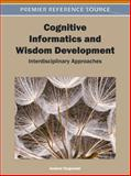 Cognitive Informatics and Wisdom Development : Interdisciplinary Approaches, Targowski, Andrew, 1609601688